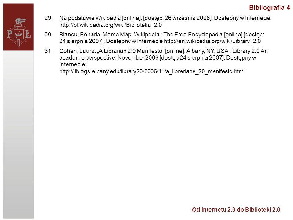 Bibliografia 4 Na podstawie Wikipedia [online]. [dostęp: 26 września 2008]. Dostępny w Internecie: http://pl.wikipedia.org/wiki/Biblioteka_2.0.